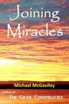 Joining Miracles ebook by Michael McGaulley