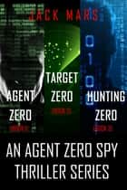 Agent Zero Spy Thriller Bundle: Agent Zero (#1), Target Zero (#2), and Hunting Zero (#3) ebook by