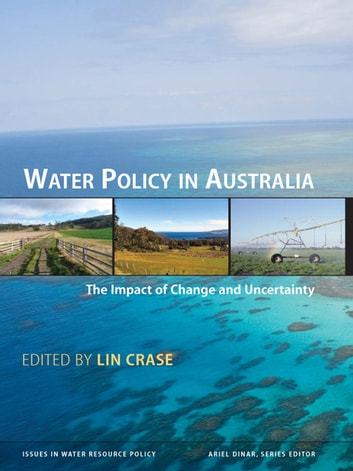 Water Policy in Australia - The Impact of Change and Uncertainty ebook by