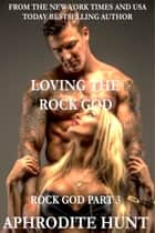 Loving the Rock God ebook by Aphrodite Hunt