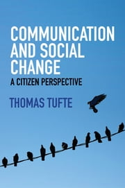 Communication and Social Change - A Citizen Perspective ebook by Thomas Tufte