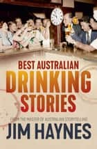 Best Australian Drinking Stories ebook by Jim Haynes