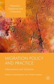 Migration Policy and Practice - Interventions and Solutions ebook by Harald Bauder,Christian Matheis