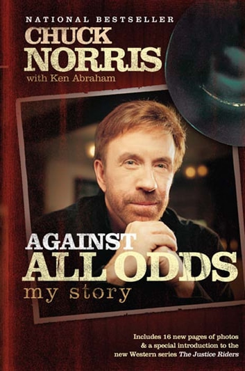 Against All Odds: My Story - My Story ebook by Chuck Norris,Ken Abraham
