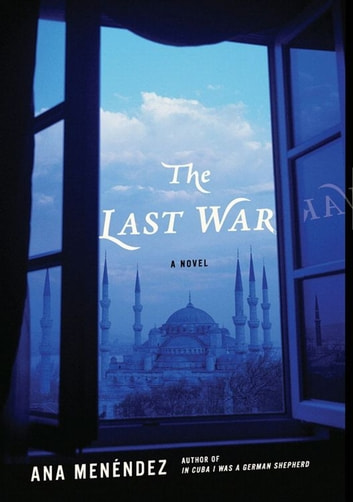 The Last War - A Novel ebook by Ana Menendez