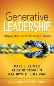 Generative Leadership - Shaping New Futures for Today's Schools ebook by Karl J. Klimek,Elsie Ritzenhein,Kathryn D. Sullivan