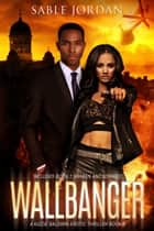 Wallbanger - Kizzie Baldwin Erotic Thrillers, #2 ebook by Sable Jordan