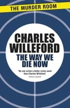 The Way We Die Now 電子書 by Charles Willeford