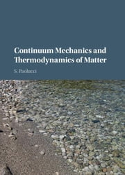 Continuum Mechanics and Thermodynamics of Matter ebook by Paolucci, S.