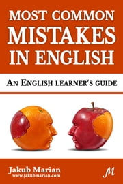 Most Common Mistakes in English: An English Learner's Guide ebook by Jakub Marian