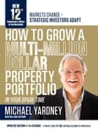 How To Grow A Multi-Million Dollar Property Portfolio — in your spare time: 12th Anniversary Edition ebook by Michael Yardney