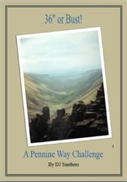 "36"" or Bust! A Pennine Way Challenge ebook by D.J. Smithers"