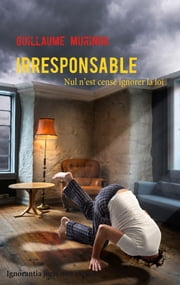 Irresponsable - Nul n'est censé ignorer la loi ebook by Guillaume Muringa