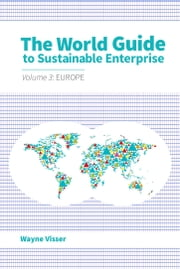 The World Guide to Sustainable Enterprise - Volume 3: Europe ebook by Wayne Visser