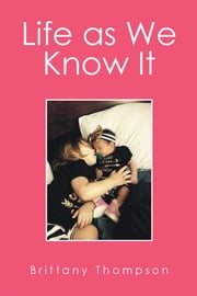 Life as We Know It ebook by Brittany Thompson