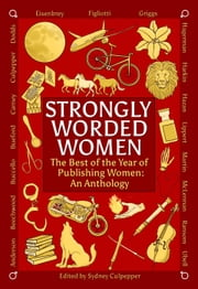 Strongly Worded Women: The Best of the Year of Publishing Women: An Anthology ebook by Maren Bradley Anderson, Elizabeth Beechwood, Taylor Buccello,...