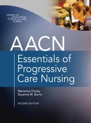 AACN Essentials of Progressive Care Nursing, Second Edition ebook by Kobo.Web.Store.Products.Fields.ContributorFieldViewModel