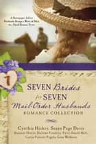 Seven Brides for Seven Mail-Order Husbands Romance Collection - A Newspaper Ad for Husbands Brings a Wave of Men to a Small Kansas Town ebook by Susan Page Davis, Susanne Dietze, Darlene Franklin,...