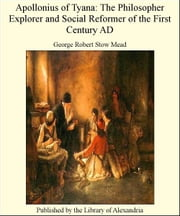 Apollonius of Tyana: The Philosopher Explorer and Social Reformer of The First Century AD ebook by George Robert Stow Mead