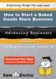 How to Start a Baked Goods Store Business ebook by Freddie Diaz,Sam Enrico