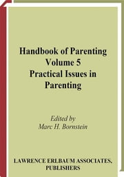 Handbook of Parenting - Volume 5: Practical Issues in Parenting, Second Edition ebook by