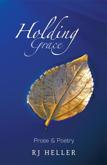 Holding Grace - Prose & Poetry ebook by RJ Heller