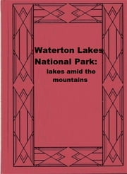 Waterton Lakes National Park: lakes amid the mountains ebook by David M. Baird
