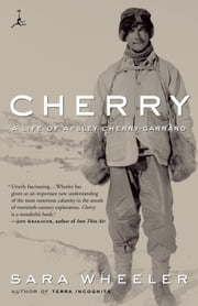 Cherry - A Life of Apsley Cherry-Garrard ebook by Sara Wheeler