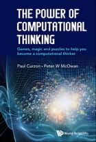 The Power of Computational Thinking - Games, Magic and Puzzles to Help You Become a Computational Thinker ebook by Paul Curzon, Peter W McOwan