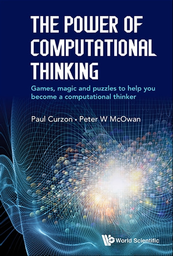 The Power of Computational Thinking - Games, Magic and Puzzles to Help You Become a Computational Thinker ebook by Paul Curzon,Peter W McOwan