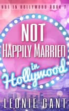 Not Happily Married in Hollywood (Not in Hollywood Book 2) eBook par Leonie Gant