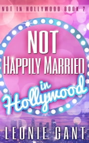 Not Happily Married in Hollywood (Not in Hollywood Book 2) ebook by Leonie Gant