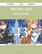 Sword Art Online 43 Success Secrets - 43 Most Asked Questions On Sword Art Online - What You Need To Know ebook by Jean Hess