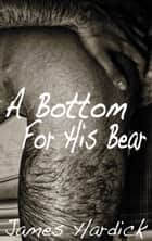 A Bottom For His Bear (Gay) ebook by James Hardick