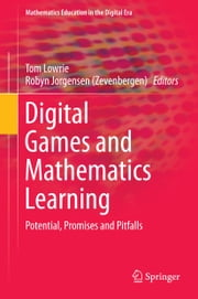 Digital Games and Mathematics Learning - Potential, Promises and Pitfalls ebook by Tom Lowrie,Robyn Jorgensen (Zevenbergen)