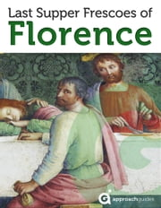 Last Supper Frescoes of Florence ebook by Approach Guides,David Raezer,Jennifer Raezer