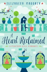 A Heart Reclaimed - Peacock Hill Romance, #2 ebook by Elizabeth Maddrey