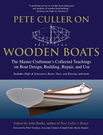 Pete Culler on Wooden Boats - The Master Craftsman's Collected Teachings on Boat Design, Building, Repair, and Use ebook by John G. Burke