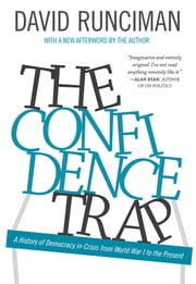 The Confidence Trap - A History of Democracy in Crisis from World War I to the Present ebook by David Runciman,David Runciman