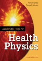 Introduction to Health Physics: Fourth Edition ebook by Herman Cember,Thomas Johnson