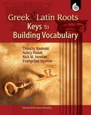 Greek and Latin Roots: Keys to Building Vocabulary Grades 1-8 ebook by Rasinski, Dr. Timothy
