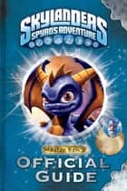 Skylanders Sypro's Adventure: Master Eon's Official Guide ebook by Shubrook Bros. Creative