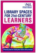 Library Spaces for 21st-Century Learners ebook by Margaret Sullivan