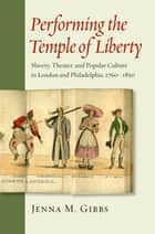 Performing the Temple of Liberty ebook by Jenna M. Gibbs