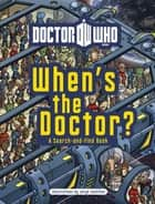 Doctor Who: When's the Doctor? eBook by Penguin Books Ltd