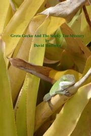 Greta Gecko and the Sticky Toe Mystery ebook by David C Huffman