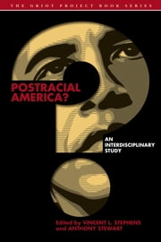 Postracial America? - An Interdisciplinary Study ebook by Vincent L. Stephens,Anthony Stewart,Márcia Agustini,Joshua Brewer,Mary Jo McCloskey,Cherise A. Pollard,Whitney Shepard,Éva Tettenborn,Spring Ulmer,James Ziegler