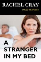 A Stranger in My Bed ebook by Rachel Cray
