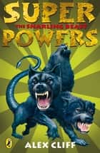 Superpowers: The Snarling Beast ebook by Alex Cliff