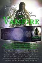 「Taming the Vampire: Over 25 All New Paranormal Alpha Male Tales of Contemporary, Military, Shifters, Billionaires, Werewolves, Magic, Fae, Witches, Dragons, Demons & More」(Mandy M. Roth,Michelle M. Pillow,Jennifer Ashley,Charlene Hartnady,Teresa Gabelman,Celia Kyle,Kristen Painter,Colleen Gleason,Yasmine Galenorn,P. Jameson,V. Vaughn,Carmen Caine,Marie Mason,Mina Carter,Deanna Chase,Emma Storm,Patricia A. Rasey,Alyssa Day,Caridad Pineiro,Erin Kellison,Laurie London,Selene Charles,Chloe Cole,Elle Thorne,Tasha Black,JC Andrijeski,Jaide Fox,Tracey H. Kitts著)